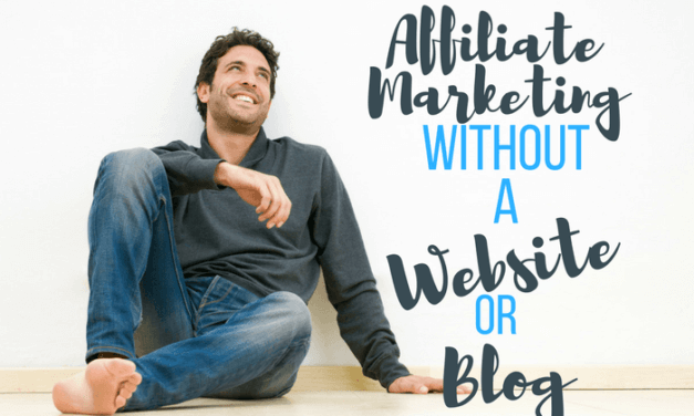 Affiliate Marketing Without A Website Or Blog